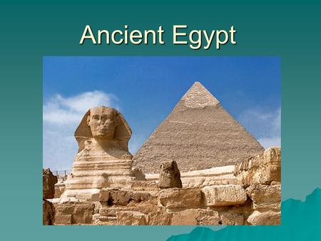 "Ancient Egypt. The Nile River  ""Egypt is the gift of the Nile"" -Herodotus, 400 BC -Herodotus, 400 BC."