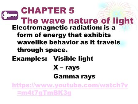 CHAPTER 5 The wave nature of light Electromagnetic radiation: is a form of energy that exhibits wavelike behavior as it travels through space. Examples: