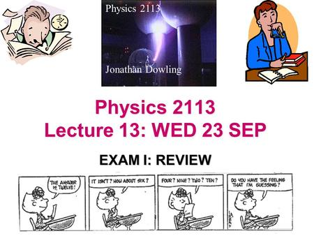 Physics 2113 Lecture 13: WED 23 SEP EXAM I: REVIEW Physics 2113 Jonathan Dowling.