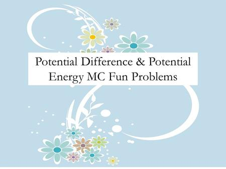 Potential Difference & Potential Energy MC Fun Problems.