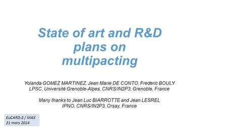 State of art and R&D plans on multipacting Yolanda GOMEZ MARTINEZ, Jean Marie DE CONTO, Frederic BOULY LPSC, Université Grenoble-Alpes, CNRS/IN2P3, Grenoble,