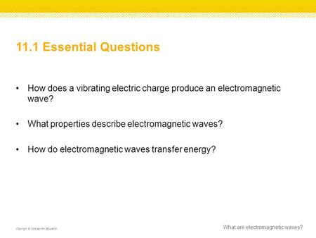 11.1 Essential Questions How does a vibrating electric charge produce an <strong>electromagnetic</strong> wave? What properties describe <strong>electromagnetic</strong> waves? How do <strong>electromagnetic</strong>.