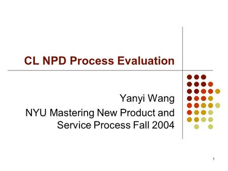 1 CL NPD Process Evaluation Yanyi Wang NYU Mastering New Product and Service Process Fall 2004.