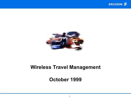 1 Wireless Travel Management October 1999. 2 WTM Intro A co-operation between Ericsson Radio Systems, SMART AB and Amadeus Global Travel Distribution.
