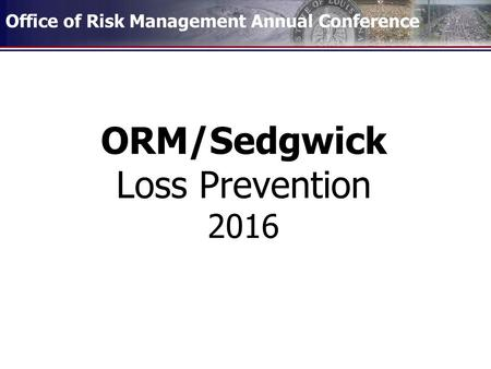 Office of Risk Management Annual Conference ORM/Sedgwick Loss Prevention 2016.