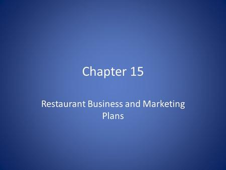 Chapter 15 Restaurant Business and Marketing Plans.