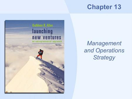 Chapter 13 Management and Operations Strategy. Copyright © Houghton Mifflin Company13-2 Overview Organization: the way the business works Location: finding.