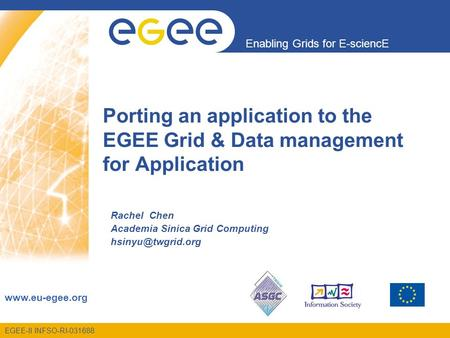 Enabling Grids for E-sciencE www.eu-egee.org EGEE-II INFSO-RI-031688 Porting an application to the EGEE Grid & Data management for Application Rachel Chen.