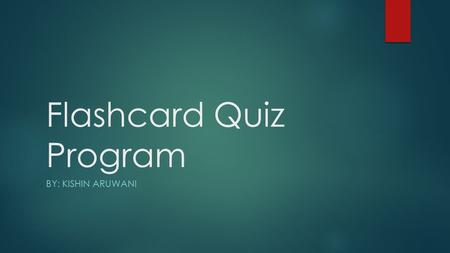 Flashcard Quiz Program BY: KISHIN ARUWANI. Background  This program will be created as a studying tool to give students the ability to create flashcards.