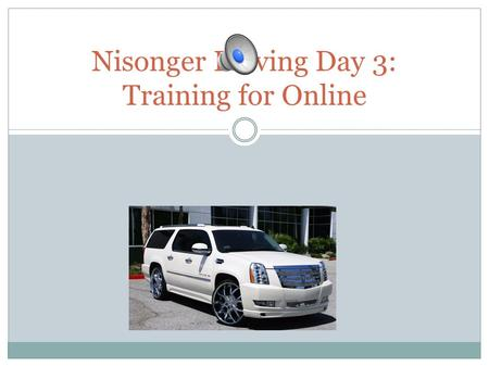 Nisonger Driving Day 3: Training for Online Online Modules Will be completed between Thursday and Sunday from any computer Will have a Powerpoint with.