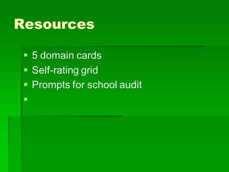 Resources   5 domain cards   Self-rating grid   Prompts for school audit  