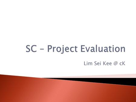 Lim Sei cK.  Project 100% - Assignment 1: [Business Plan and Presentation] 30% √ - Practical: [Business Launching] 10% Main Operation.