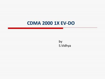 CDMA 2000 1X EV-DO by S.Vidhya. CDMA 2000 CDMA2000 (also known as C2K or IMT Multi ‑ Carrier (IMT ‑ MC)) is a family of 3G[1] mobile technology standards,