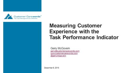Measuring Customer Experience with the Task Performance Indicator Gerry McGovern December.