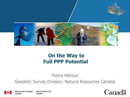 On the Way to Full PPP Potential Pierre Héroux Geodetic Survey Division, Natural Resources Canada.