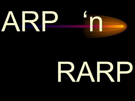 ARP 'n RARP. The Address Resolution Protocol (ARP) is a request sent out by a computer to find another computer's MAC address. It already knows the IP.