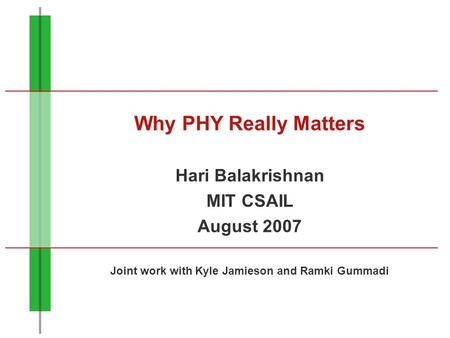 Why PHY Really Matters Hari Balakrishnan MIT CSAIL August 2007 Joint work with Kyle Jamieson and Ramki Gummadi.