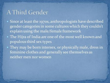 Since at least the 1970s, anthropologists have described gender categories in some cultures which they couldn't explain using the male/female framework.