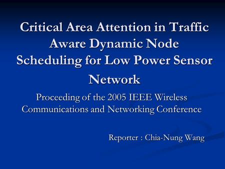Critical Area Attention in Traffic Aware Dynamic Node Scheduling for Low Power Sensor Network Proceeding of the 2005 IEEE Wireless Communications and Networking.