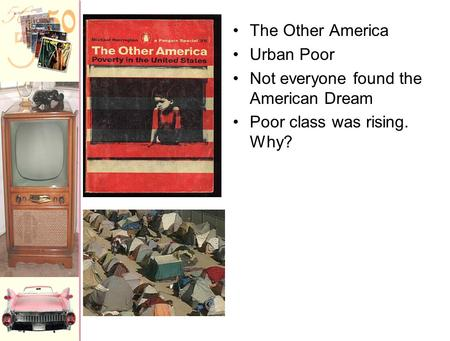 The Other America Urban Poor Not everyone found the American Dream Poor class was rising. Why?
