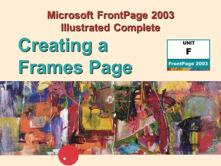 Microsoft FrontPage 2003 Illustrated Complete Creating a Frames Page.