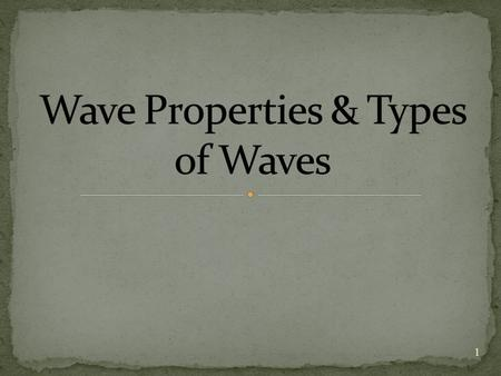 1. Wave - Rhythmic disturbance that carries energy through matter and space ALL WAVES CARRY ENERGY! Pulse – one wave that travels through a medium Continuous.
