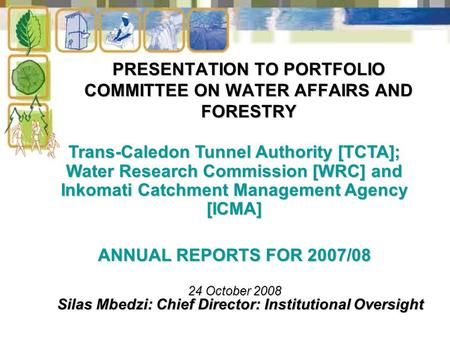 PRESENTATION TO PORTFOLIO COMMITTEE ON WATER AFFAIRS AND FORESTRY Silas Mbedzi: Chief Director: Institutional Oversight Trans-Caledon Tunnel Authority.