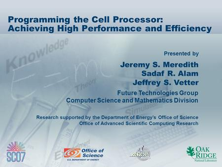 Presented by Jeremy S. Meredith Sadaf R. Alam Jeffrey S. Vetter Future Technologies Group Computer Science and Mathematics Division Research supported.