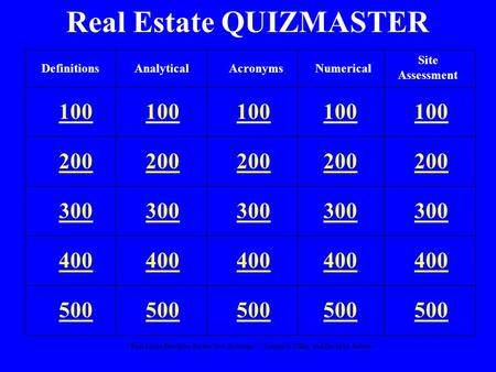 """Real Estate Principles for the New Economy"": Norman G. Miller and David M. Geltner Real Estate QUIZMASTER 100 200 300 400 500 DefinitionsAnalyticalNumerical."