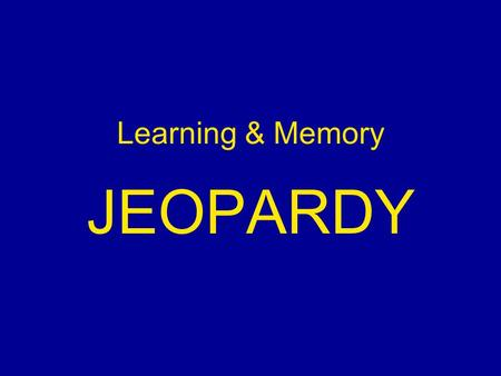 Learning & Memory JEOPARDY. The Field CC Basics Important Variables Theories Grab Bag $100 $200$200 $300 $500 $400 $300 $400 $300 $400 $500 $400.