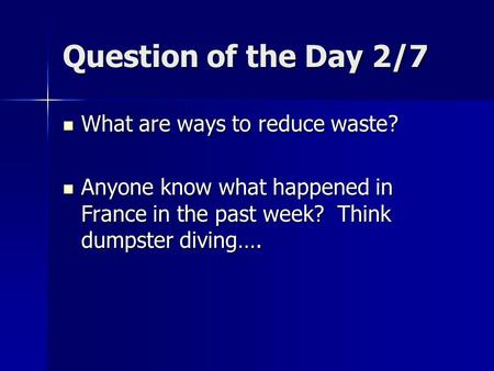 Question of the Day 2/7 What are ways to reduce waste? What are ways to reduce waste? Anyone know what happened in France in the past week? Think dumpster.