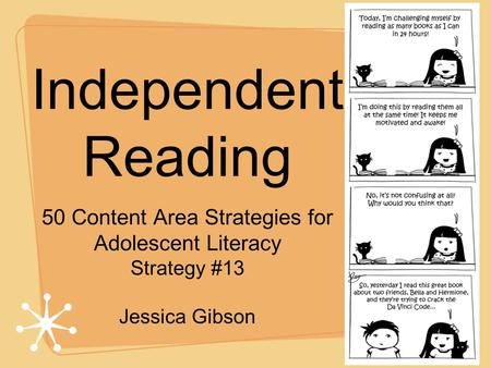 Independent Reading 50 Content Area Strategies for Adolescent Literacy Strategy #13 Jessica Gibson.