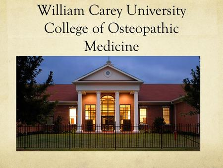 William Carey University College of Osteopathic Medicine.