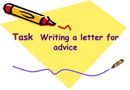 Task Writing a letter for advice. As a teenager, what kind of trouble do you often have? Skill building 1: asking for and giving advice troubles.