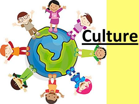 Culture. Learning Targets I can analyze culture in various locations to determine how people live in various regions.