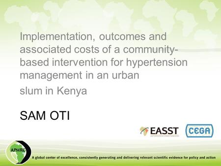 SAM OTI Implementation, outcomes and associated costs of a community- based intervention for hypertension management in an urban slum in Kenya.
