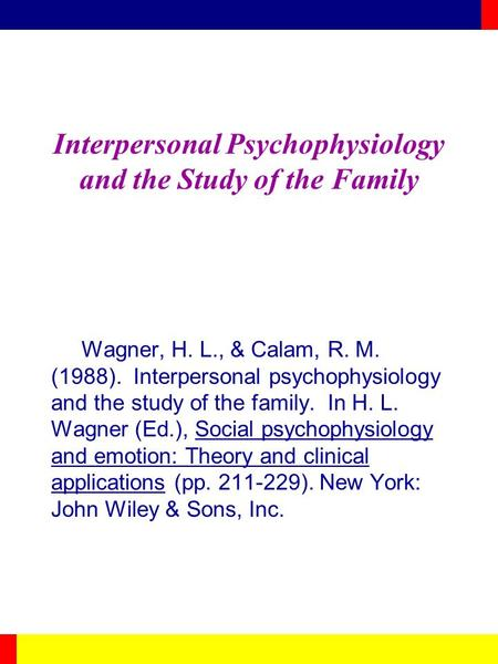 Interpersonal Psychophysiology and the Study of the Family Wagner, H. L., & Calam, R. M. (1988). Interpersonal psychophysiology and the study of the family.