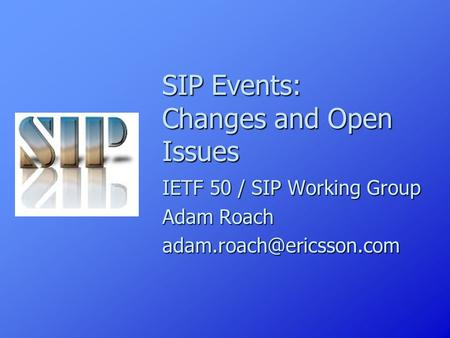 SIP Events: Changes and Open Issues IETF 50 / SIP Working Group Adam Roach