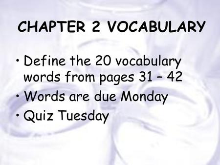 CHAPTER 2 VOCABULARY Define the 20 vocabulary words from pages 31 – 42 Words are due Monday Quiz Tuesday.
