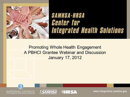 Promoting Whole Health Engagement A PBHCI Grantee Webinar and Discussion January 17, 2012.