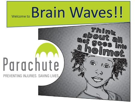 Welcome to B BB Brain Waves!!. Questions? What is the most important part of your body? Your Brain!