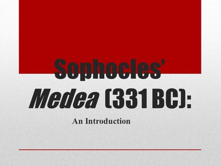 Sophocles' Medea (331 BC): An Introduction. Phrixus and Helle The children of King Athamas, Phrixus and Helle were hated by their stop-mother Ino. They.