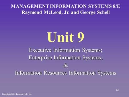 Unit 9 Executive Information Systems; Enterprise Information Systems; & Information Resources Information Systems MANAGEMENT INFORMATION SYSTEMS 8/E Raymond.
