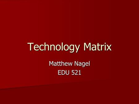 Technology Matrix Matthew Nagel EDU 521. CT Science Standard Whole Group Small Group Inquiry Based Learning Indepen dent Learning 8.2.a Heredity is the.