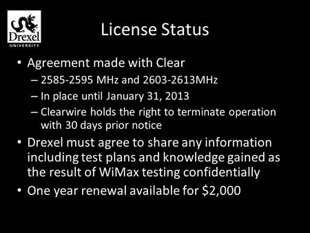 License Status Agreement made with Clear – 2585-2595 MHz and 2603-2613MHz – In place until January 31, 2013 – Clearwire holds the right to terminate operation.