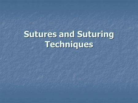 Sutures and Suturing Techniques