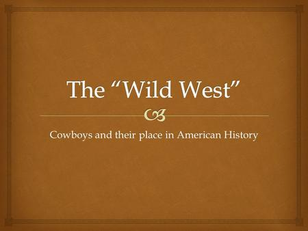 "Cowboys and their place in American History.   After the Civil War and with the spread of railroads, the Ranching Industry began to develop in the ""Great."