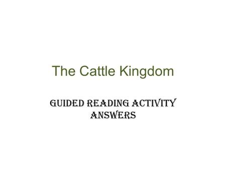 The Cattle Kingdom Guided Reading Activity Answers.