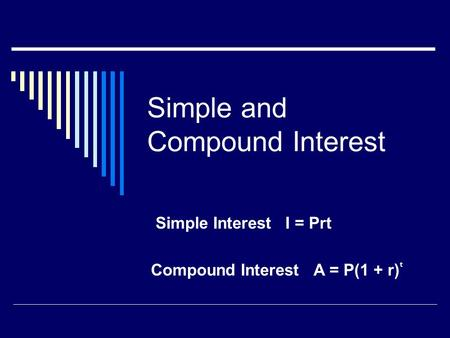 Simple and Compound Interest Simple Interest I = Prt Compound Interest A = P(1 + r)