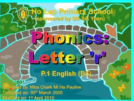 P.1 English (B5) Designed by: Miss Chark Mi Ha Pauline Designed on: 30 th March 2005 Modified on: 1 st April 2010 Designed by: Miss Chark Mi Ha Pauline.